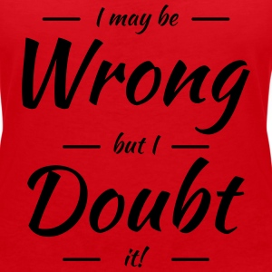 I may be wrong, but I doubt it T-Shirts - Frauen T-Shirt mit V-Ausschnitt