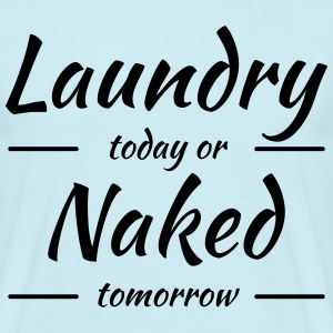 Laundry today or naked tomorrow Camisetas - Camiseta hombre