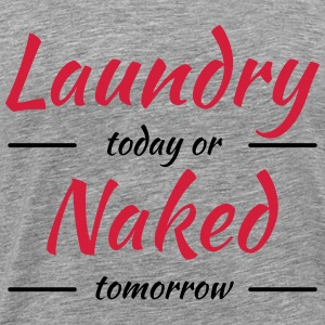 Laundry today or naked tomorrow Magliette - Maglietta Premium da uomo