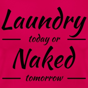 Laundry today or naked tomorrow Magliette - Maglietta da donna