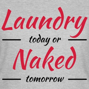Laundry today or naked tomorrow Camisetas - Camiseta mujer