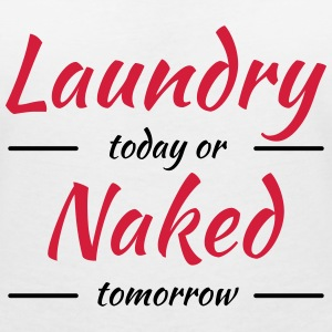 Laundry today or naked tomorrow T-Shirts - Women's V-Neck T-Shirt