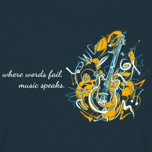 When words fail music speaks - Maglietta da uomo
