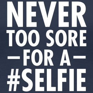 Never Too Sore For A #Selfie T-Shirts - Frauen Premium T-Shirt