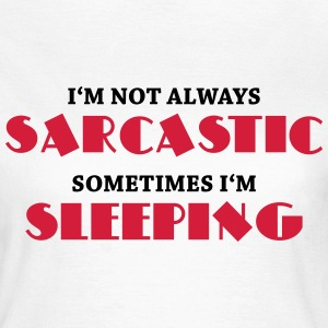 I'm not always sarcastic T-shirts - Vrouwen T-shirt