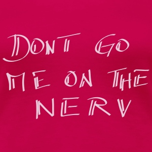 dont go me on the nerv  T-Shirts - Frauen Premium T-Shirt