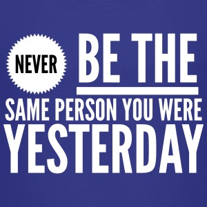Never be the same person you were yesterday Tee shirts - T-shirt Premium Enfant