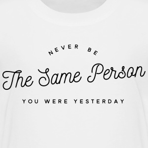 never be the same person you were yesterday Shirts - Kids' Premium T-Shirt