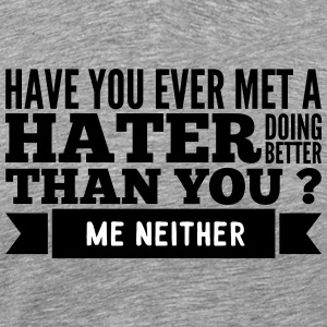 hater doing better than you ? T-shirts - Mannen Premium T-shirt