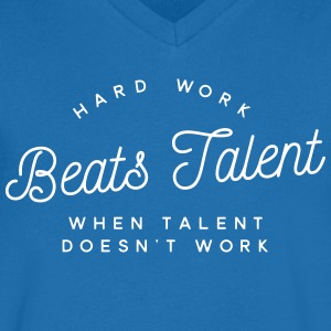 hard work beats talent when talent doesn't work T-shirts - Mannen T-shirt met V-hals