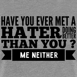 hater doing better than you ? Camisetas - Camiseta premium mujer