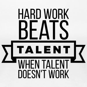 hard work beats talent when talent doesn't work Camisetas - Camiseta premium mujer
