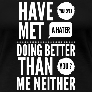 hater doing better than you ? T-shirts - Vrouwen Premium T-shirt