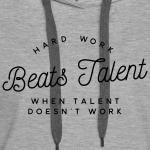 hard work beats talent when talent doesn't work Sudaderas - Sudadera con capucha premium para mujer