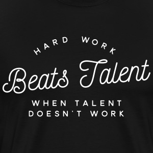 hard work beats talent when talent doesn't work T-shirts - Mannen Premium T-shirt