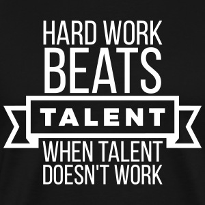 hard work beats talent when talent doesn't work T-Shirts - Männer Premium T-Shirt
