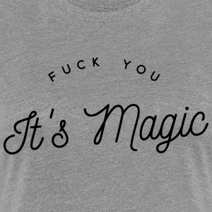 fuck you it's magic Tee shirts - T-shirt Premium Femme