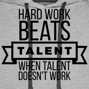 hard work beats talent when talent doesn't work Sweaters - Mannen Premium hoodie