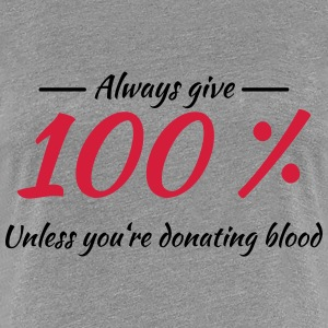 Always give 100% T-Shirts - Women's Premium T-Shirt