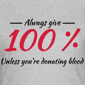 Always give 100% T-shirts - Vrouwen T-shirt