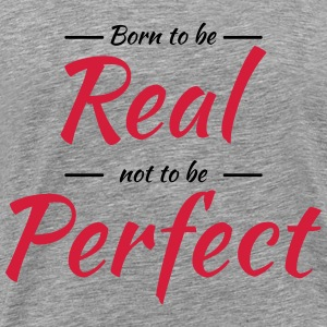 Born to be real Tee shirts - T-shirt Premium Homme