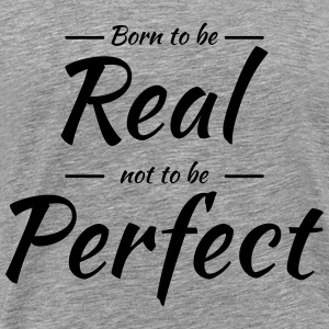 Born to be real T-shirts - Premium-T-shirt herr