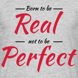 Born to be real T-shirts - T-shirt herr