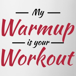 My warmup is your workout Bouteilles et Tasses - Tasse