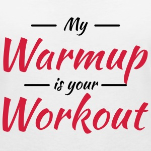 My warmup is your workout T-shirts - T-shirt med v-ringning dam