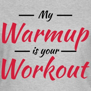 My warmup is your workout T-Shirts - Women's T-Shirt
