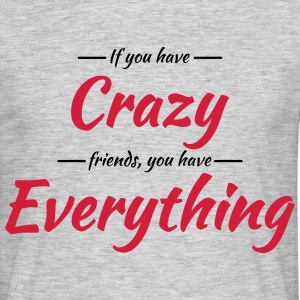 If you have crazy friends, you have everything Tee shirts - T-shirt Homme