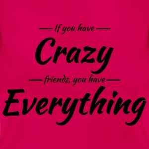 If you have crazy friends, you have everything Tee shirts - T-shirt Femme