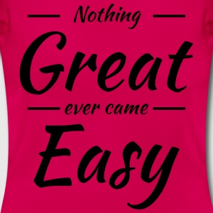 Nothing great ever came easy T-shirts - T-shirt dam