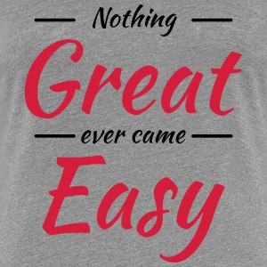 Nothing great ever came easy T-shirts - Premium-T-shirt dam