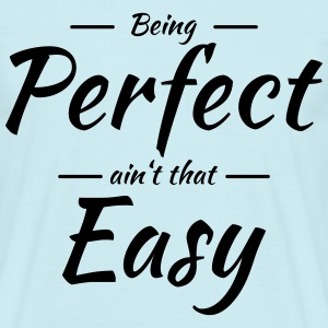 Being perfect ain't that easy T-shirts - T-shirt herr