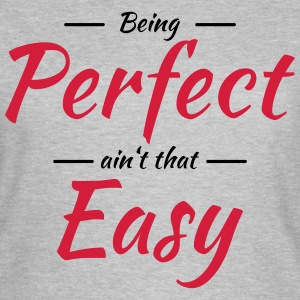 Being perfect ain't that easy Magliette - Maglietta da donna