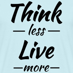 Think less, live more T-shirts - Mannen T-shirt