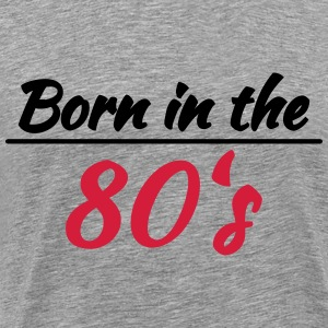 Born in the 80's T-Shirts - Men's Premium T-Shirt