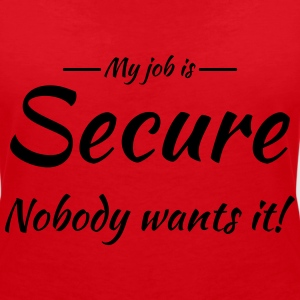 My job is secure T-Shirts - Women's V-Neck T-Shirt