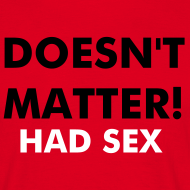 ~ Doesn't Matter! Had Sex
