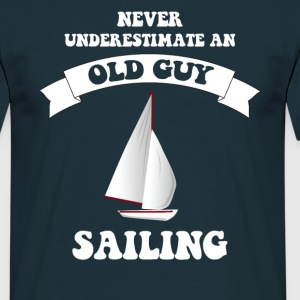 Never underestimate an old guy sailing - Men's T-Shirt