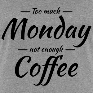 Too much monday, not enough coffee T-Shirts - Frauen Premium T-Shirt