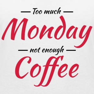 Too much monday, not enough coffee T-Shirts - Women's V-Neck T-Shirt