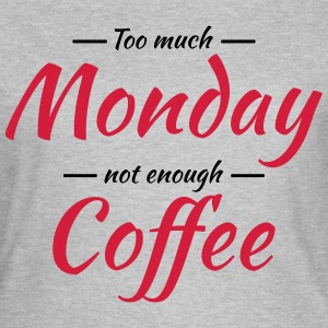Too much monday, not enough coffee T-shirts - Vrouwen T-shirt
