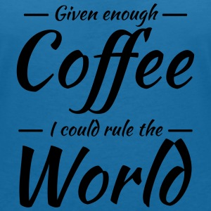 Given enough coffee I could rule the world T-shirts - Vrouwen T-shirt met V-hals