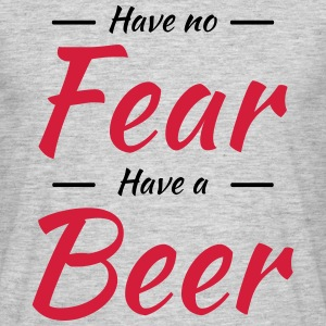 Have no fear, have a beer T-Shirts - Men's T-Shirt