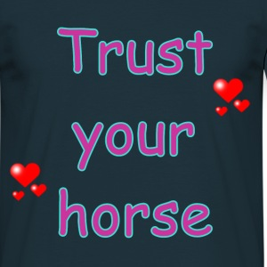 Trust Your Horse - Männer T-Shirt