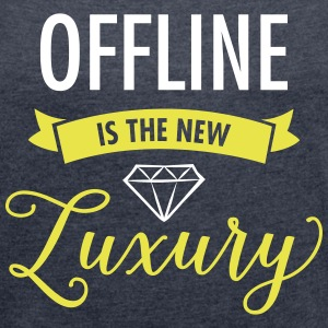 Offline Is The New Luxury T-shirts - Vrouwen T-shirt met opgerolde mouwen