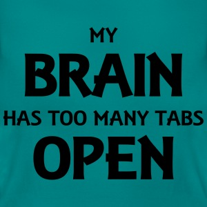 My brain has too many tabs open T-Shirts - Frauen T-Shirt