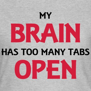 My brain has too many tabs open T-skjorter - T-skjorte for kvinner